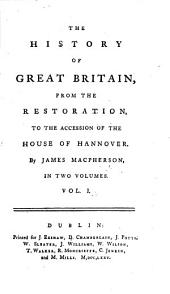 The history of Great Britain, from the Restoration, to the accession of the house of Hanover: Volume 1