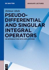 Pseudodifferential and Singular Integral Operators: An Introduction with Applications