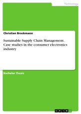 Sustainable Supply Chain Management  Case studies in the consumer electronics industry PDF