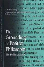 Grounding of Positive Philosophy, The: The Berlin Lectures