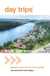 Day Trips® from San Antonio: Getaway Ideas for the Local Traveler, Edition 4