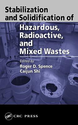 Stabilization and Solidification of Hazardous, Radioactive, and Mixed Wastes