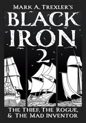 Black Iron 2  The Thief  The Rogue    The Mad Inventor PDF