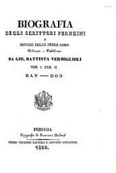 Biografia degli scrittori perugini e notizie delle opere loro ordinate e pubblicate da Gio. Battista Vermiglioli. Tom. 1. par. 1. [-2. parte 2.]: BAN-DON. 1