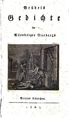 Gr  bel s Gedichte in N  rnberger Mundart   G  s Gedichte     nach seinem Tode herausgegeben von Witschel und Osterhausen   Dritte Auflage PDF