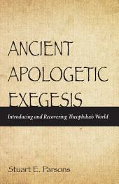 Ancient Apologetic Exegesis: Introducing and Recovering Theophilus's World