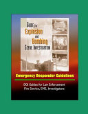 Guide for Explosion and Bombing Scene Investigation  Emergency Responder Guidelines   DOJ Guides for Law Enforcement  Fire Service  EMS  Investigators PDF