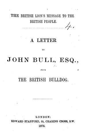 The British Lion s Message to the British People  A Letter to John Bull   Esq   from the British Bulldog  concerning the Assumption of the Title of    Empress of India    by Queen Victoria