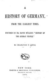 "A History of Germany, from the Earliest Times: Founded on Dr. David Müller's ""History of the German People."""