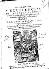 Prerrogatiuas, y excelencias de la Virgen nuestra Senora, fundadas sobre los euangelios que se predica en sus festiuidades, por otro nobre Marial ... Compuesto por el p.f. Diego de la Vega ..