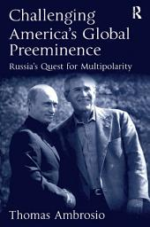 Challenging America's Global Preeminence: Russia's Quest for Multipolarity