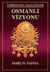 Türkiye'nin Geleceğinde Osmanlı Vizyonu