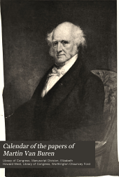 Calendar of the papers of Martin Van Buren: prepared from the original manuscripts in the Library of Congress