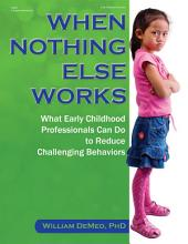 When Nothing Else Works: What Early Childhood Professionals Can Do to Reduce Challenging Behaviors