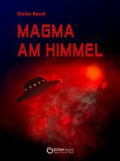 Magma am Himmel: Wissenschaftlich-phantastischer Roman