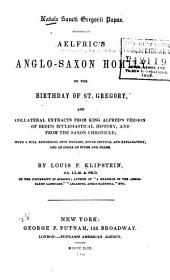 Natale Sancti Gregorii papae: Aelfric's Anglo-Saxon homily on the birthday of St. Gregory, and collateral extracts from King Alfred's version of Bede's Ecclesiastical history, and from the Saxon chronicle; with a full rendering into English, notes critical and explanatory, and an index of stems and forms