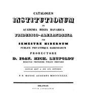 Catalogus institutionum in Academia Regia Bavarica Friderico-Alexandrina per semestre publice privatimque habendarum: 1831/32. Sem. hib
