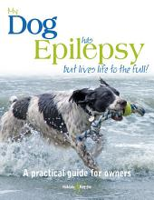 My dog has epilepsy ...: ... but lives life to the full!