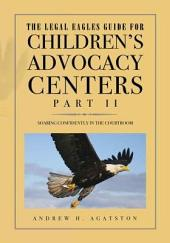 The Legal Eagles Guide for Children's Advocacy Centers: Soaring Confidently in the Courtroom, Part 2