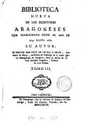 Biblioteca nueva de los escritores aragoneses que florecieron desde el año de 1500 hasta: Volume 3
