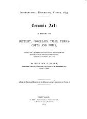 Ceramic Art: A Report on Pottery, Porcelain, Tiles, Terra-cotta and Brick : with a Table of Marks and Monograms, a Notice of the Distribution of Materials for Pottery, Chronicle of Events, Etc., Etc