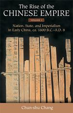 The Rise of the Chinese Empire: Nation, state, & imperialism in early China, ca. 1600 B.C.-A.D. 8