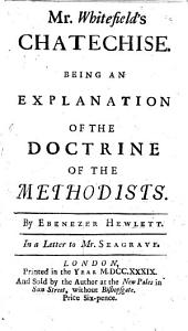 Mr Whitefield's Chatechise. Being an explanation of the doctrine of the Methodists ... In a letter to Mr Seagrave [occasioned by his answer to Dr Trapp].