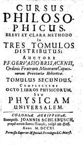 Cursus Philosophicus: brevi et clara methodo in tres tomulos distributus. Complectens octo libros physicorum seu physicam universalem, Volume 2