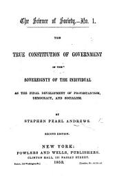 The Science of Society. (no. 1. The True Constitution of Government ... Second Edition.-no. 2. Cost the Limit of Price: a Scientific Measure of Honesty in Trade, Etc.).