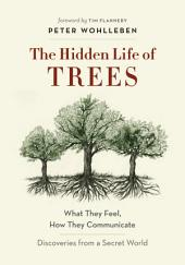 The Hidden Life of Trees: What They Feel, How They Communicate Discoveries from a Secret World