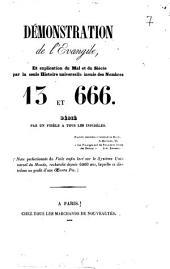 Démonstration de l'évangile, et explication du mal et du siècle par la seule histoire universelle inouie des nombres 13 et 666. ...