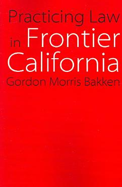 Practicing Law in Frontier California PDF