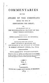 Commentaries on the Affairs of the Christians Before the Time of Constantine the Great: Or, An Enlarged View of the Ecclesiastical History of the First Three Centuries, Volume 1