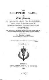 The Scottish Gaël; Or, Celtic Manners, as Preserved Among the Highlanders: Being an Historical and Descriptive Account of the Inhabitants, Antiquities, and National Peculiarities of Scotland : More Particularly of the Northern, Or Gäelic Parts of the Country, where the Singular Habits of the Aboriginal Celts are Most Tenaciously Retained. 2