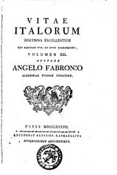 Vitae Italorum doctrina excellentium qui saeculis 17. et 18. floruerunt. Volumen 1. [-20] auctore Angelo Fabronio Academiae Pisanae curatore: Volume 13