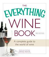 The Everything Wine Book: A Complete Guide to the World of Wine, Edition 3