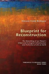 Blueprint for Reconstruction: The Rebuilding of our Planet's Urban and Ecological Infrastructure and Perfection of Life on Earth
