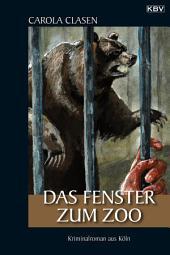Das Fenster zum Zoo: Kriminalroman aus Köln