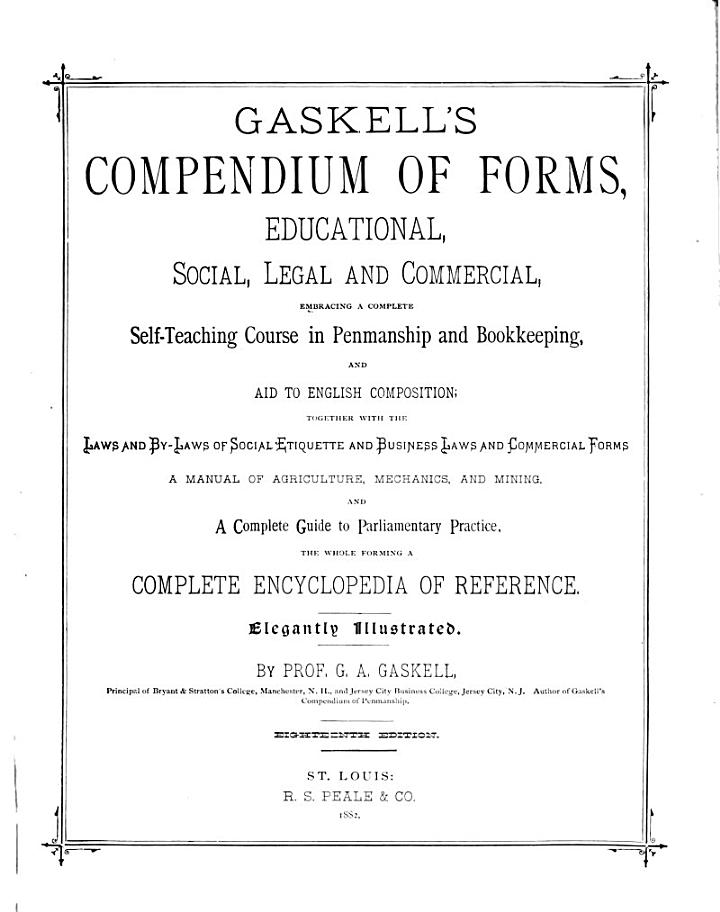 Gaskell's Compendium of Forms, Educational, Social, Legal and Commercial, Embracing a Complete Self-teaching Course in Penmanship and Bookkeeping, and Aid to English Composition ; Together with the Laws and By-laws of Social Etiquette, and Business Law and Commercial Forms, .. Forming a Complete Encyclopedia of Reference