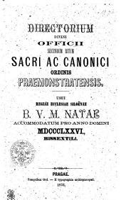 Directorium Divini Officii Secundum Ritum Sacri et Canonici Ordinis Praemonstratensis. Usui Regiaae Ecclesiae Siloënae B. V. M. Natae Accomodatum Pro Anno Domini MDCCCLXXVI., Bissextili