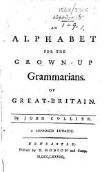 An Alphabet For The Grown Up Grammarians Of Great Britain Book PDF