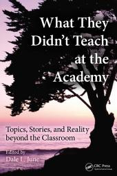 What They Didn't Teach at the Academy: Topics, Stories, and Reality beyond the Classroom