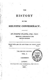 The History of the Helvetic Confederacy: Volume 1