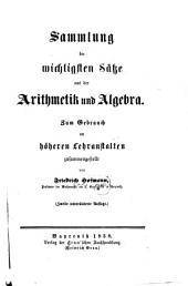 Sammlung der wichtigsten Sätze aus der Arithmetik und Algebra: zum Gebrauch an höheren Lehranstalten