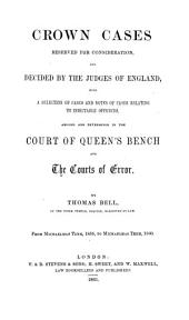 Crown Cases Reserved for Consideration, and Decided by the Judges of England: With a Selection of Cases and Notes of Cases Relating to Indictable Offences, Argued and Determined in the Court of Queen's Bench and the Courts of Error : from Michaelmas Term, 1858, to Michaelmas Term, 1860