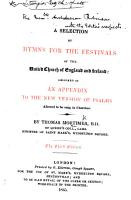 A Selection of Hymns for the festivals of the United Church of England and Ireland  designed as an appendix to the new version of Psalms     The third edition     Printed     for the use of St  Mark s  Myddleton Square  Pentonville PDF