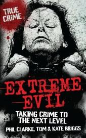 Extreme Evil: Taking Crime to the Next Level