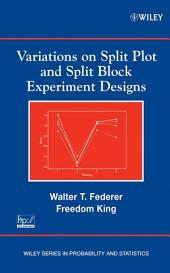 Variations on Split Plot and Split Block Experiment Designs