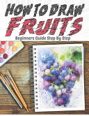 How To Draw Fruits Beginners Guide Step By Step