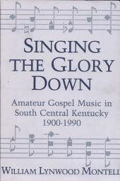 Singing the Glory Down: Amateur Gospel Music in South Central Kentucky, 1900-1990